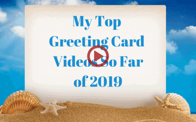 My Top Greeting Card Videos of 2019 To Date